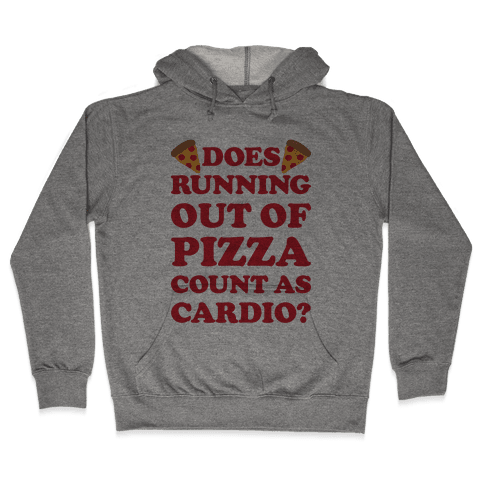 Does Running Out Of Pizza Count As Cardio Hooded Sweatshirt