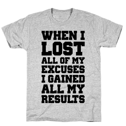 When I Lost All of My Excuses I Gained All My Results T-Shirt