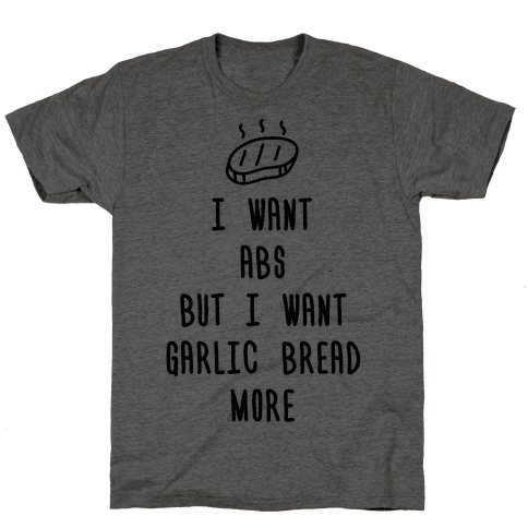 I Want Abs But I Want Garlic Bread More