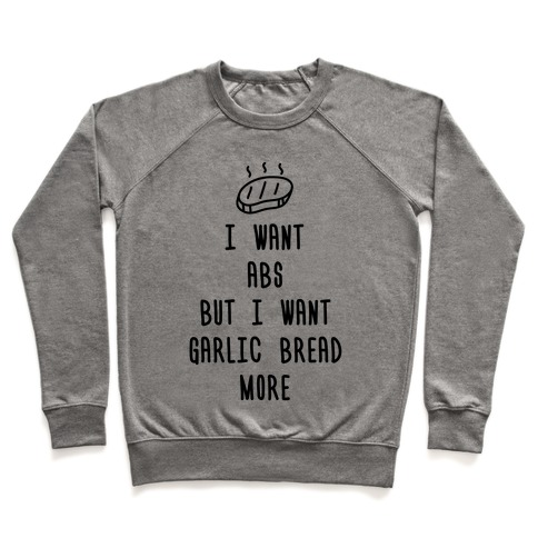I Want Abs But I Want Garlic Bread More Pullover
