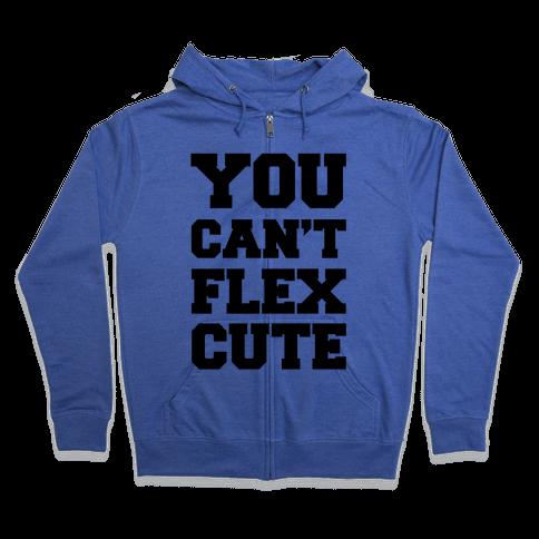 You Can't Flex Cute Zip Hoodie