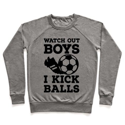 Watch Out Boys I Kick Balls Pullover