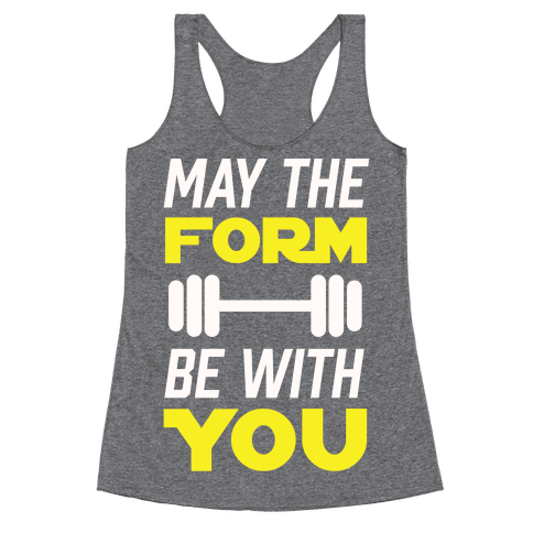 May The Form Be With You Racerback Tank Top