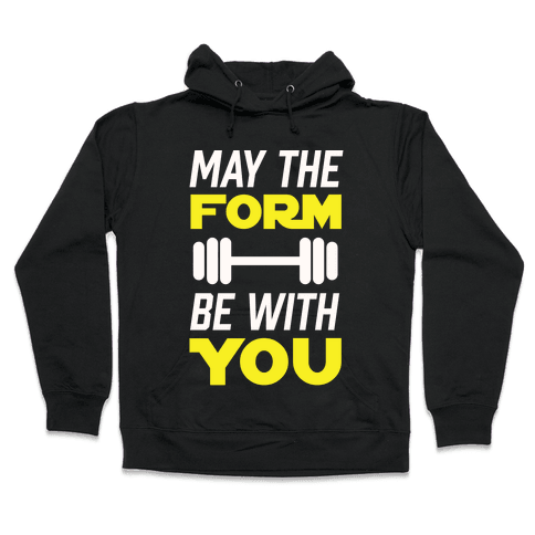 May The Form Be With You Hooded Sweatshirt