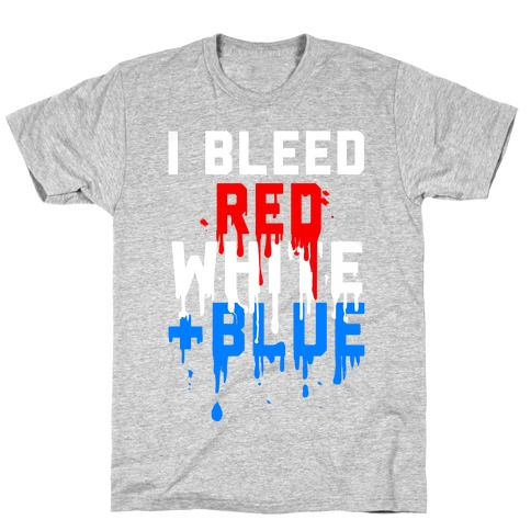 I Bleed Red, White, and Blue T-Shirt