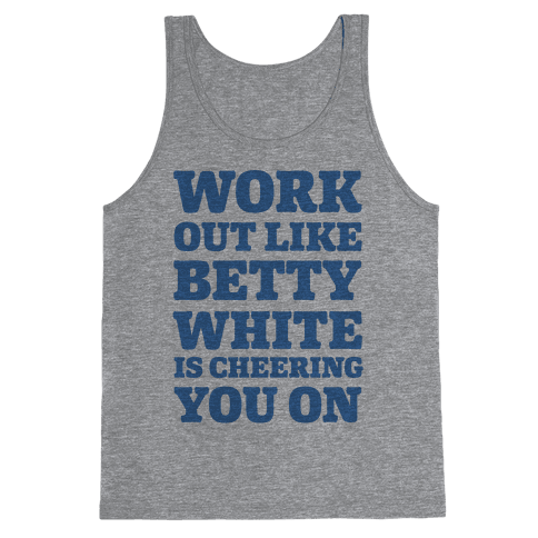 Workout Like Betty White is Cheering You On Tank Top