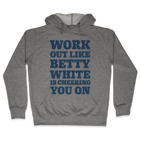 Workout Like Betty White is Cheering You On Hooded Sweatshirt