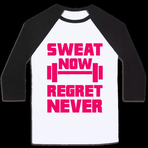 Sweat Now, Regret Never Baseball Tee