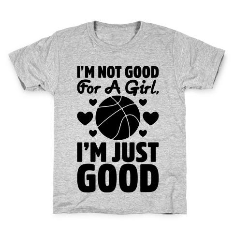 I'm Not Good For A Girl I'm Just Good Basketball Kids T-Shirt