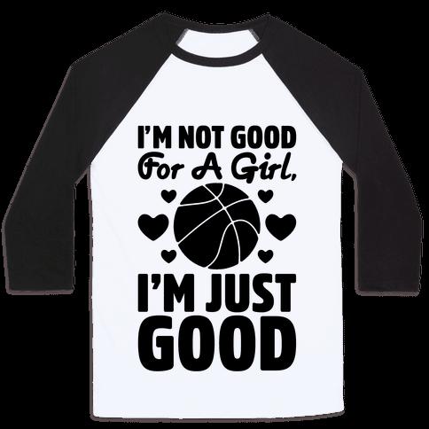 I'm Not Good For A Girl I'm Just Good Basketball Baseball Tee