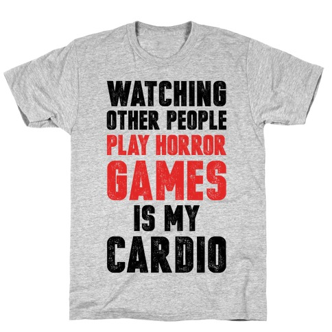 Watching Other People Play Horror Games Is My Cardio T-Shirt