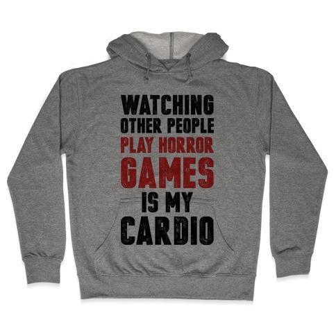 Watching Other People Play Horror Games Is My Cardio Hooded Sweatshirt