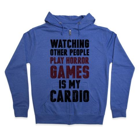 Watching Other People Play Horror Games Is My Cardio Zip Hoodie