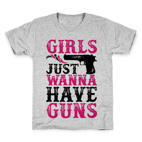 Girls Just Wanna Have Guns Kids T-Shirt