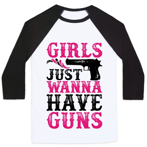 Girls Just Wanna Have Guns Baseball Tee