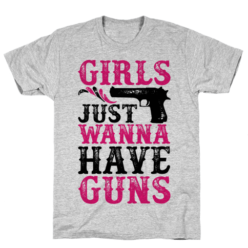 Girls Just Wanna Have Guns Mens/Unisex T-Shirt