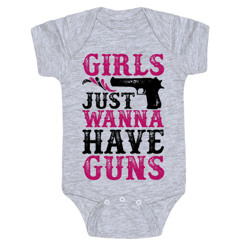 Girls Just Wanna Have Guns Baby Onesy