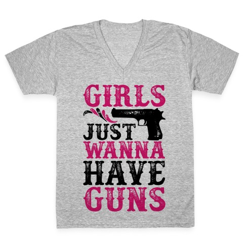 Girls Just Wanna Have Guns V-Neck Tee Shirt
