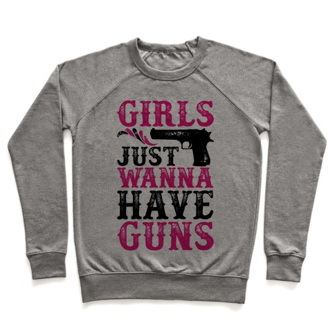 Girls Just Wanna Have Guns Pullover