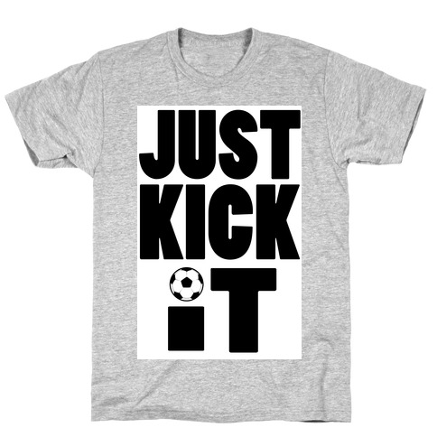 Just Kick It T-Shirt