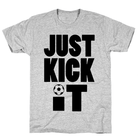 Just Kick It Mens T-Shirt