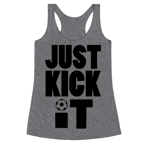 Just Kick It Racerback Tank Top