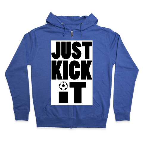 Just Kick It Zip Hoodie