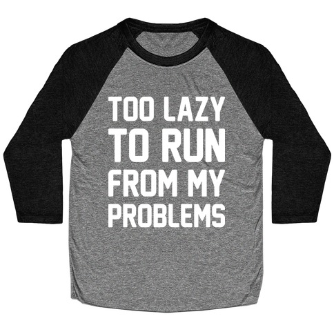 Too Lazy To Run From My Problems Baseball Tee