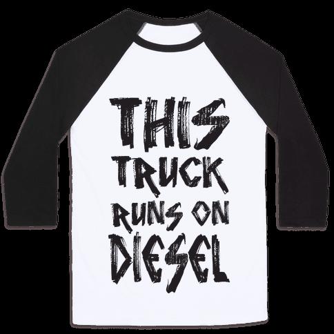 This Truck Runs On Diesel Baseball Tee