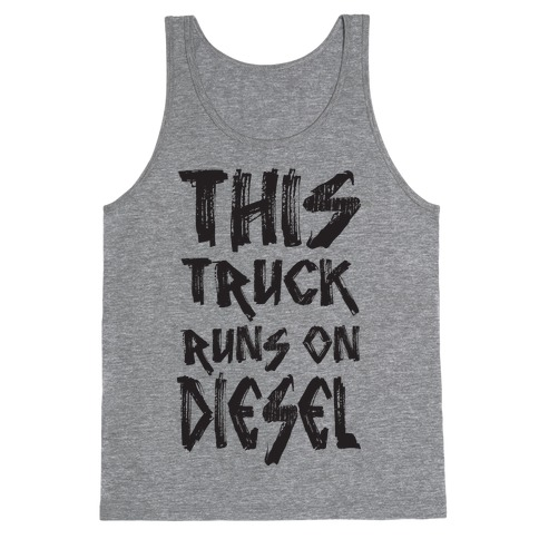 This Truck Runs On Diesel Tank Top