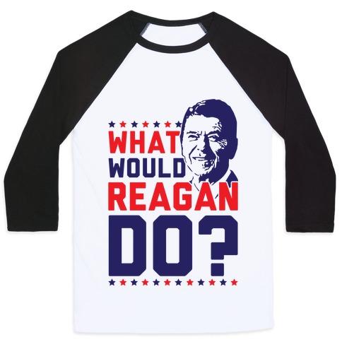 What Would Reagan Do? Baseball Tee