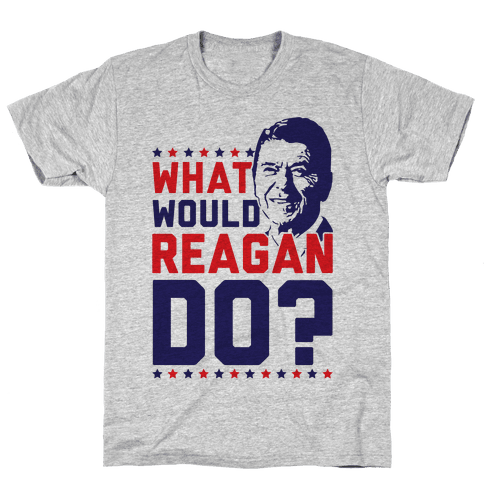 What Would Reagan Do? Mens/Unisex T-Shirt