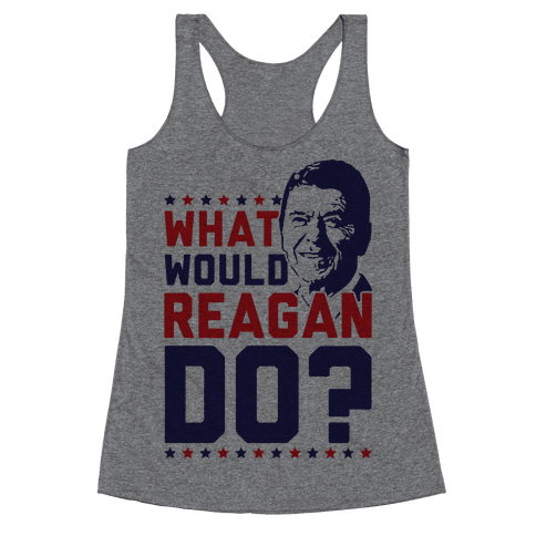 What Would Reagan Do? Racerback Tank Top