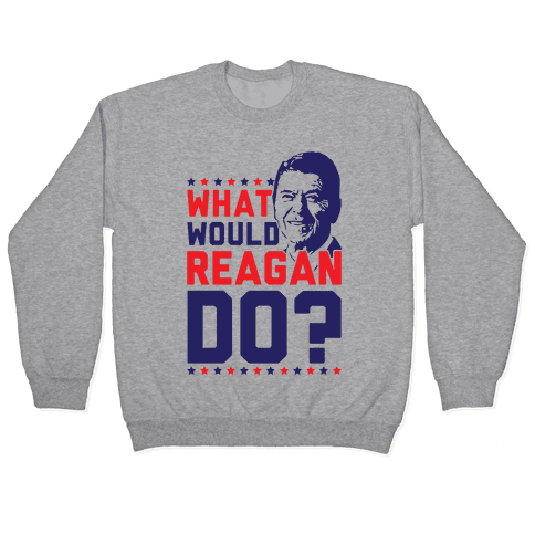 What Would Reagan Do? Pullover