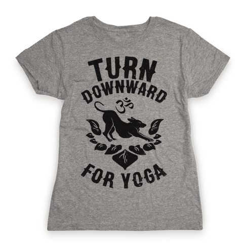Turn Downward For Yoga Womens T-Shirt