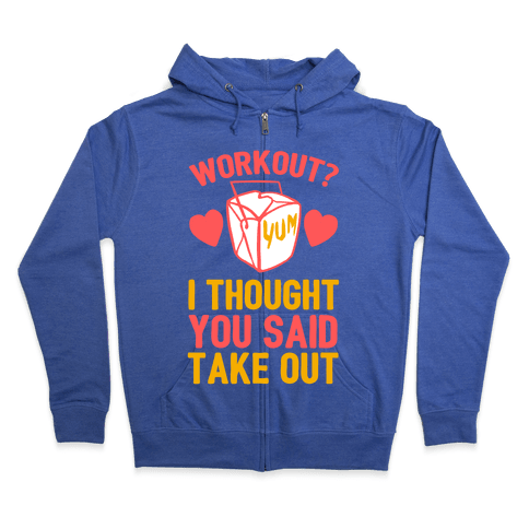 Workout? I Thought You Said Takeout Zip Hoodie