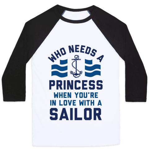 Who Needs A Princess When You're In Love With A Sailor (Navy) Baseball Tee
