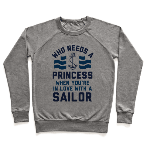 Who Needs A Princess When You're In Love With A Sailor (Navy) Pullover