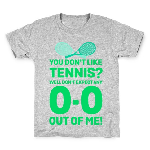 You Don't like Tennis? Don't Expect Any 0-0 out of Me. Kids T-Shirt