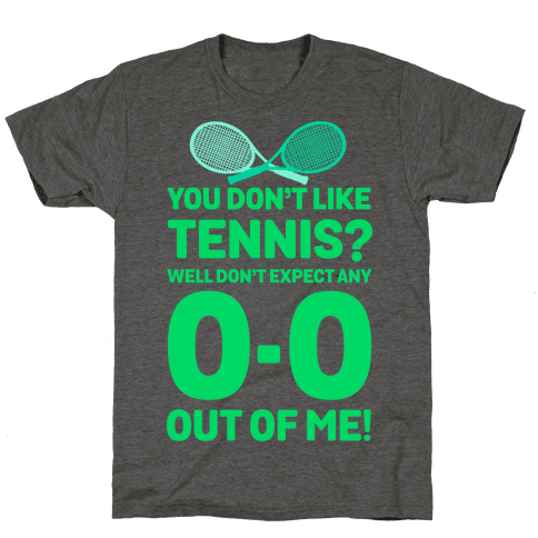 You Don't like Tennis? Don't Expect Any 0-0 out of Me.