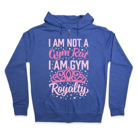 I'm Not A Gym Rat I'm Gym Royalty Zip Hoodie