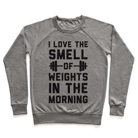 I Love The Smell Of Weights In The Morning Pullover
