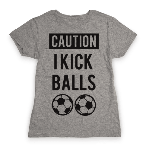 I Kick Balls Womens T-Shirt