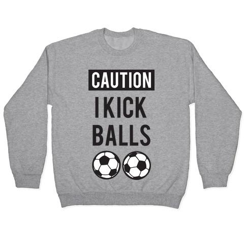 I Kick Balls Pullover