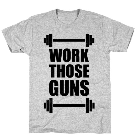 Work Those Guns T-Shirt