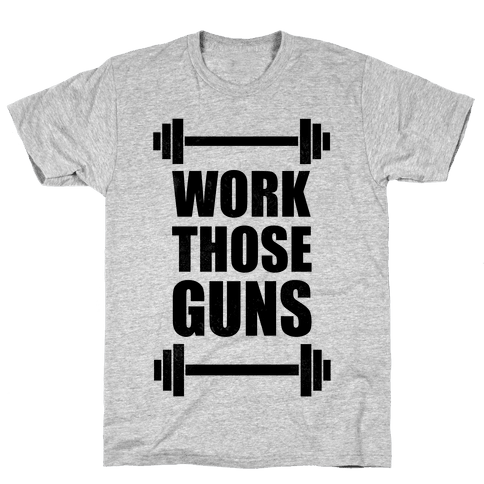 Work Those Guns Mens T-Shirt