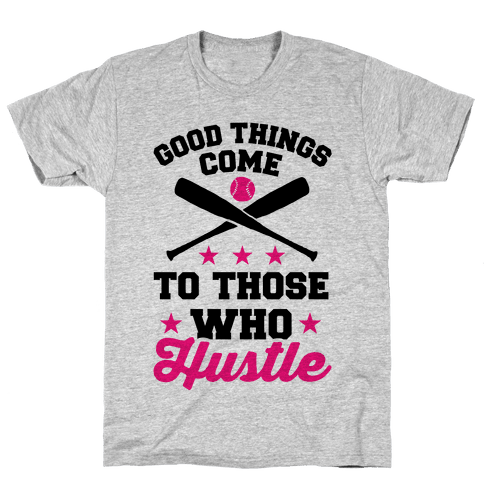 Good Things Come To Those Who Hustle Mens T-Shirt
