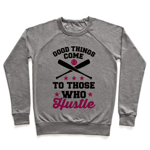 Good Things Come To Those Who Hustle Pullover