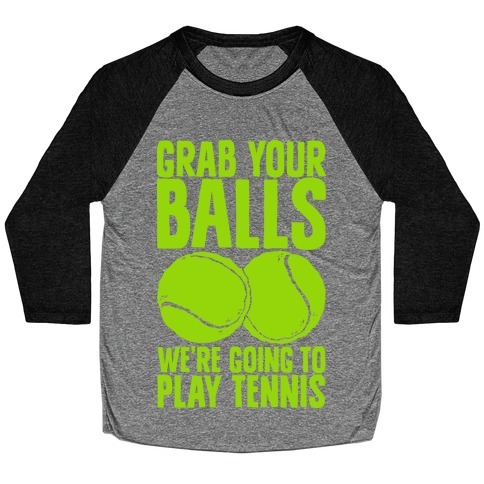Grab Your Balls We're Going to Play Tennis Baseball Tee
