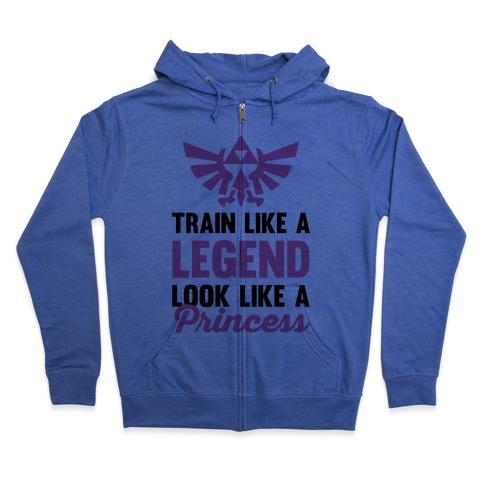 Train Like A Legend Look Like A Princess Zip Hoodie